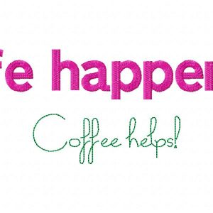 Coffee Quotes 04_Life Happens Coffee Helps